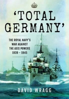Picture of Total Germany - The Royal Navy's War Against The Axis Powers 1939 - 1945