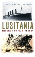 Picture of Lusitania: Tragedy or War Crime?