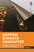 Picture of Shipping Business Unwrapped: Illusion, Bias and Fallacy in the Shipping Business