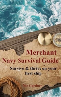 Picture of Merchant Navy Survival Guide: Survive and thrive on your first ship