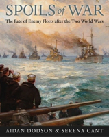 Picture of Spoils of War: The Fate of Enemy Fleets after the Two World Wars